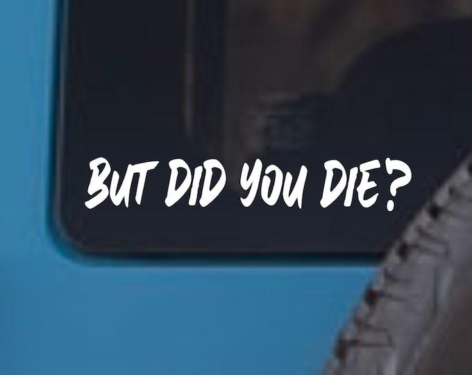 But Did You Die vinyl decal, but did you die vinyl sticker, but did you die sticker, but did you die decal, off road decal, off road