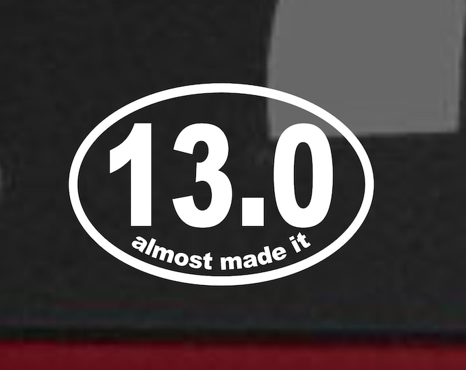 13.0 almost made it vinyl decal, funny marathon sticker, funny marathon decal, almost made it vinyl decal, funny 13.0 sticker