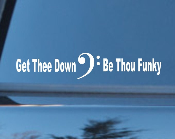 Get Thee Down Be Thou Funky, Bass player decal, Bass player sticker, Funky bass decal, Funky bass player sticker, bass guitar decal, bass