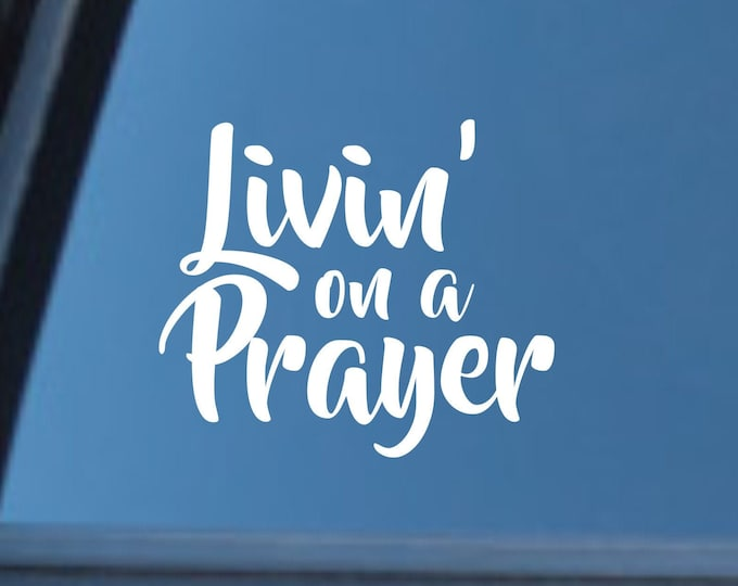 Livin on a prayer vinyl decal, Livin on a prayer sticker, Livin on a prayer decal, Living on a prayer car sticker, Livin on a prayer