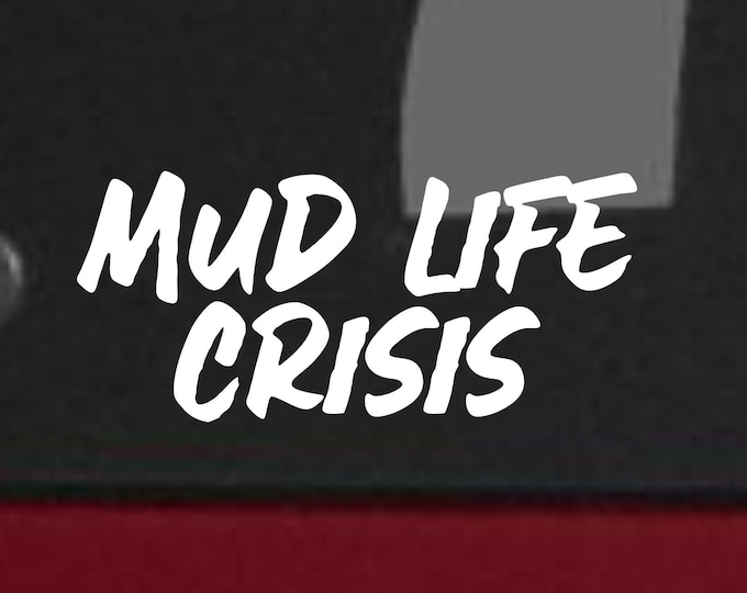 Mud Life Crisis vinyl decal, Mud Life, Mud Life Crisis sticker, Mud Life sticker, Jeep sticker, Off road decal, off road sticker, mud life