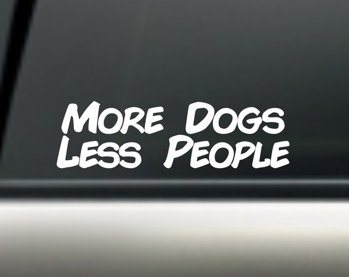 More Dogs Less People vinyl decal, more dogs less people sticker, more dogs less people car decal, more dogs
