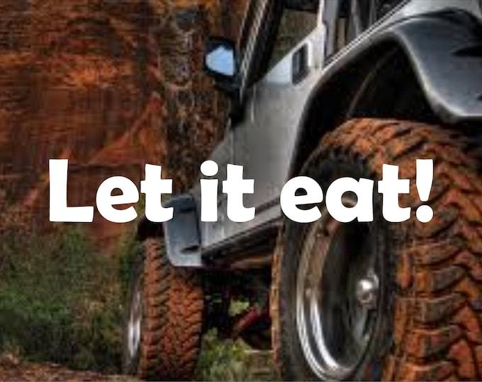 Let it Eat vinyl decal, Let it eat sticker, Let it eat jeep decal, let it eat offroad decal, let it eat offroad sticker, let it eat
