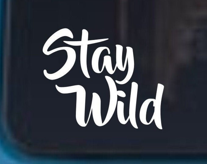 Stay Wild vinyl decal, Stay Wild decal, Stay Wild sticker, Stay Wild vinyl car decal, Stay Wild