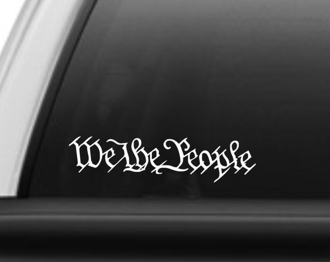 We the people vinyl decal, We the people sticker, We the People, Constitution decal, constitution sticker, patriotic decal, Free Shipping!!