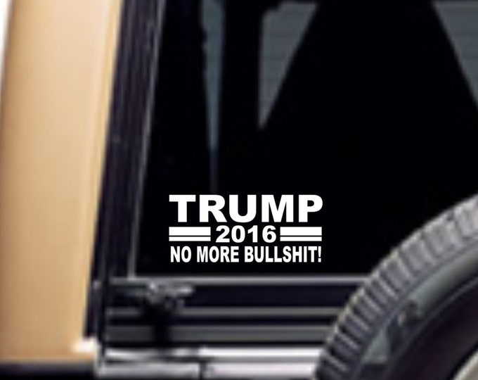 Trump no more bullshit, Trump 2016 decal, Trump 2016 sticker, Trump decal, Trump no more bullshit sticker, Trump sticker, Trump  bs sticker