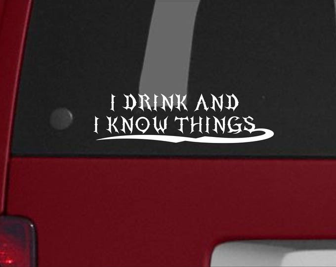 I drink and I know things vinyl decal, I drink and I know things sticker, I drink and I know things, I drink and I know things vinyl sticker