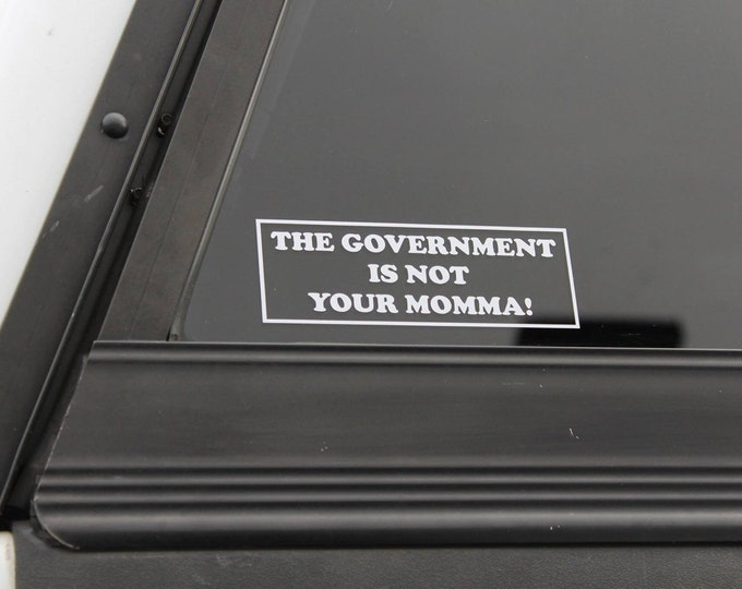 "Popular ""The Government Is Not Your Momma"" vinyl decal, government decal, conservative decal, political decal, political sticker"