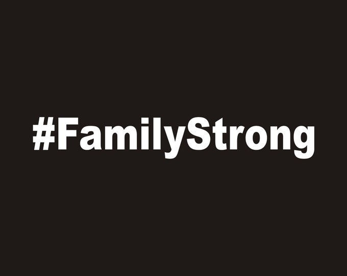 Family Strong vinyl decal, family strong sticker, family strong, family strong all weather sticker, family decal, family sticker