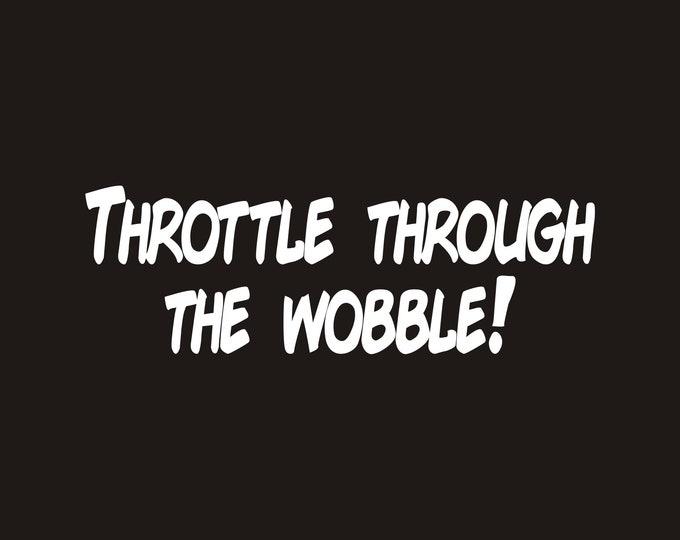Throttle through the wobble vinyl decal, death wobble decal, death wobble sticker, throttle through the wobble sticker, death wobble