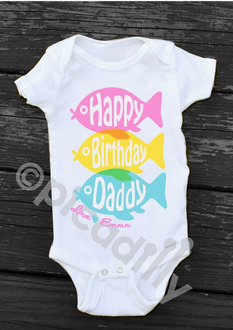 Baby Girl HAPPY BIRTHDAY Daddy Bodysuit Personalized Happy Birthday Fish Shirt T