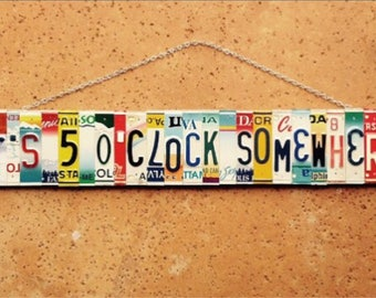 Its 5 o clock somewhere- License Plate Art - Gift Idea - Bar Sign - Bar Decor - Garage Decor - for Him - Party Sign