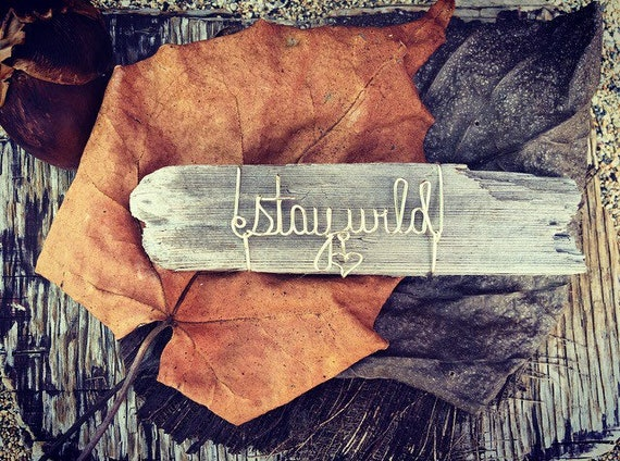 Hippie Decor, Earthy Gifts, Mantle Decor, Reclaimed Wood, Driftwood, Gift for Teenage Girl, Bohemian  Bedroom Decor, Home Decor, Stay Wild