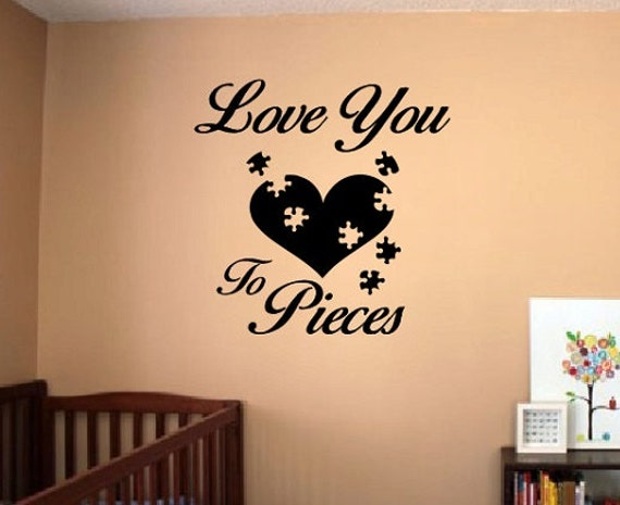 Love You Wall Quote Sign Vinyl Decal Love You To Pieces Etsy