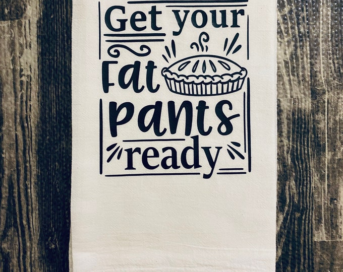 Get Your Fat Pants Ready Funny Kitchen Towel