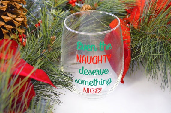 Christmas Wine Glasses Even The Naughty Deserve Something Nice Funny Christmas Wine Glass Stocking Stuffer Gift Idea Unique Gift