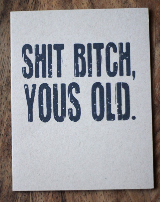 Shit B*tch Yous Old. Happy Birthday Greeting Card.