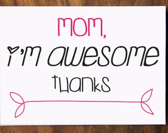 Happy Mother's Day Card. Mom, I'm Awesome. Thanks!