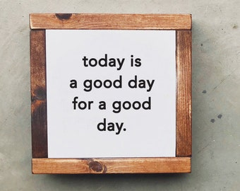 Today Is A Good Day 12x12 Wood Sign