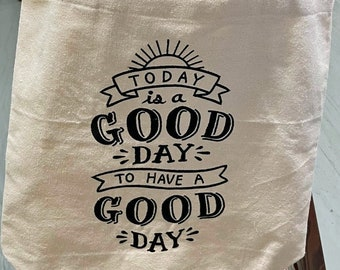 Today is a Good Day to Have a Good Day Embroidered Tote Bag and Dish Towel, Flour Sack Dish Towel, Bar Towel, Guest Towel, Made in USA