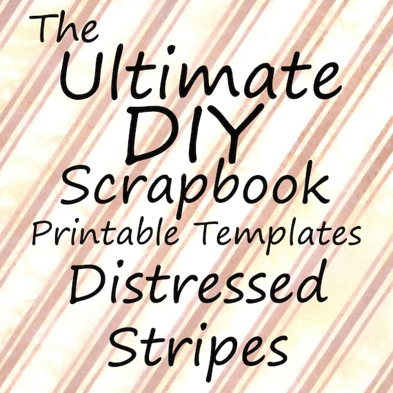 The Ultimate DIY Scrapbook Printable Templates Distressed Stripes + Plain templates