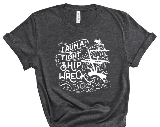 I Run A Tight Shipwreck || Dark Grey || MOM SHIRT || TShirt