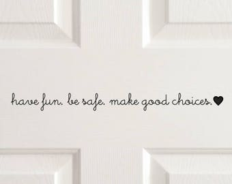 Have fun, Be safe front door decal, come home safe decal, house door greeting, cute goodbye sticker, door saying, family home vinyl letters