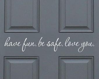 Be safe decal, come home safe door decal, have fun be safe house door vinyl sticker, love you door saying, goodbye family home door letters