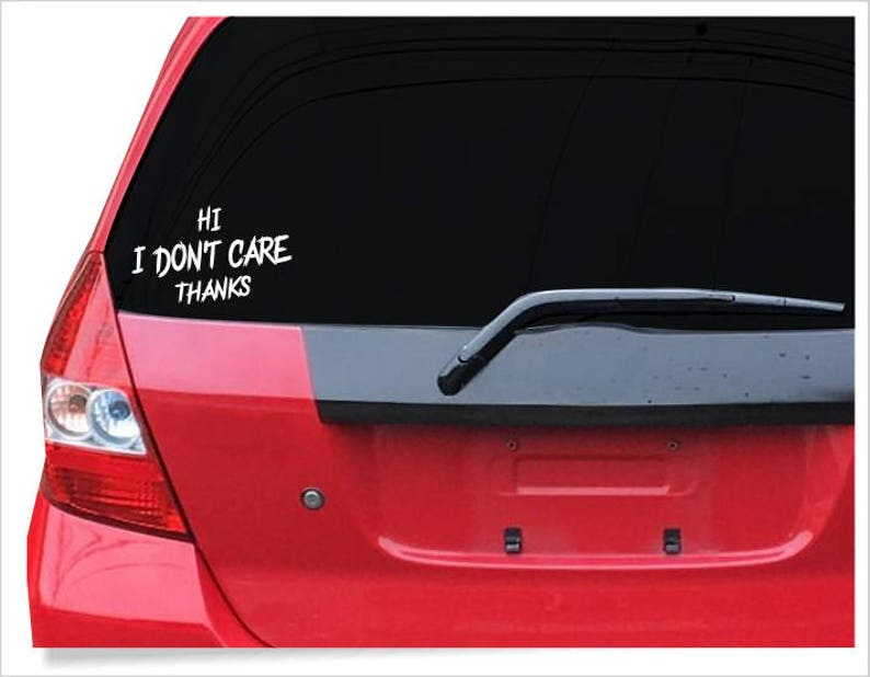 I don't care vinyl decal, funny car sayings, funny window sitcker, leave me  alone decal, funny vehicle quotes, smartass humor, cocky sticker