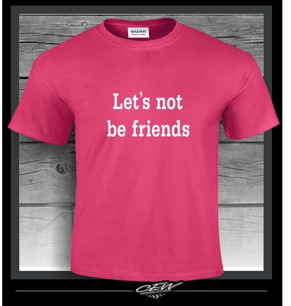 f3c2fd5c2f3b3 Rude humor t-shirt let's not be friends tee shirt leave | Etsy