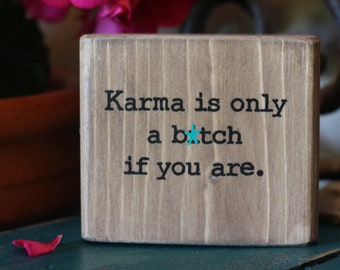 office decor, funny desk sign, small wood sign, sarcastic, wooden quote block, karma is only a b*tch if you are, salvaged wood sign,