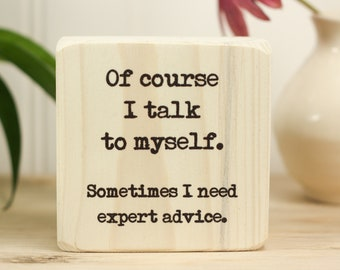 Small desk sign, Office decor, Quote block, Funny quote, Wooden sign, Fun gift, Mini sign, Desk accesssory, Of course I talk to myself,