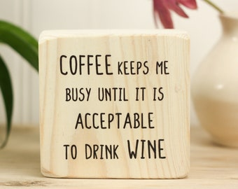 Small wood sign, Coffee wine funny quote, Kitchen farmhouse décor, Gift for java or wine lover, Bar shelf ornament, Coffee keeps me busy