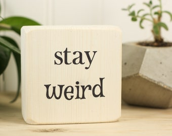Stay weird, Small desk sign, Office decor, Quote block, Salvaged wood, Inspirational quote, Desk accessory, Just be you, Friend gift