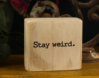 stay weird, small desk sign, rustic decor, office decor, quote block, salvaged wood, quote, customize, be you, distressed, rustic sign