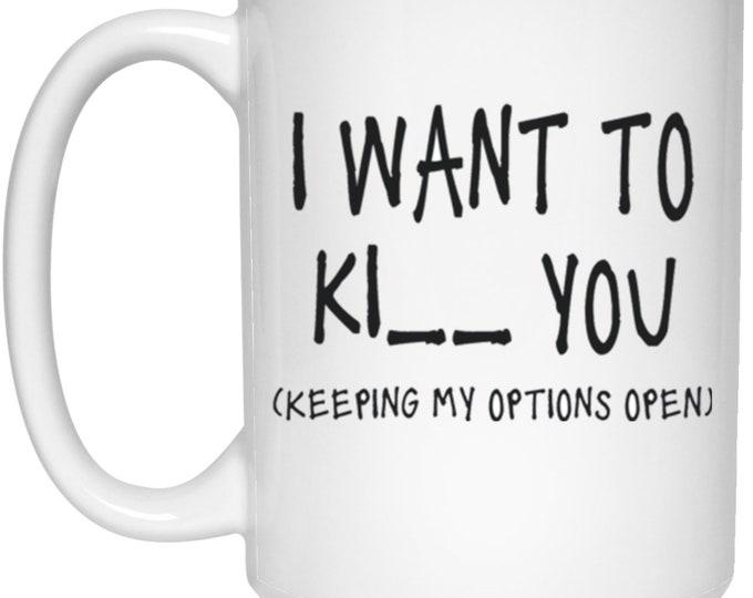 I Want to K____ You 15 oz. White Mug