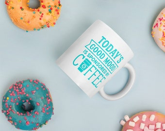 Today's Good Mood is Sponsored by COFFEE Mug - Fun Trendy Mug - Gift for Her or Him - Wake Up and Smell The Coffee - Good Mood - Motivation