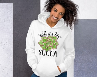What's Up Succa Cozy Unisex Hoodie - Succulent Punny Funny Sweatshirt - His Hers Fun Gift Idea - Plant Lovers Gardener 4XL
