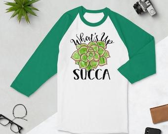 What's Up Succa - Succulent 3/4 Sleeve Raglan Shirt - Punny Funny Sweatshirt - His Hers Fun Gift Idea T-Shirt Jersey Baseball Cotton