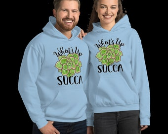 What's Up Succa Cozy Unisex Hoodie - Succulent Punny Funny Sweatshirt - His Hers Fun Gift Idea - 3XL & 5XL