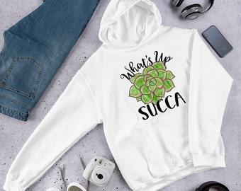 What's Up Succa Cozy Unisex Hoodie - Succulent Punny Funny Sweatshirt - His Hers Fun Gift Idea - Sizes S M L XL 2XL