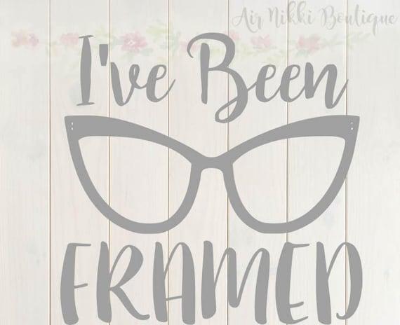 I\'ve Been Framed glasses SVG PNG DXF files instant   Etsy