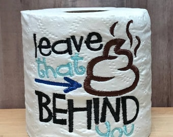hard to shop for unique gift embroidered toilet paper leave that shit behind you break up gift divorce gift gag gift funny gift