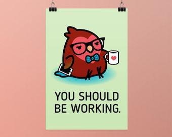 "You Should Be Working, Chubby Bird Prints: 3 Sizes 5""x7"", 8.5""x11"", 13""x19"""