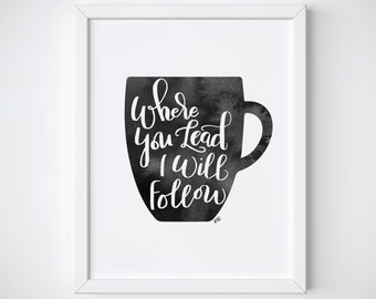8 x 10 - Coffee Kitchen Print - Gilmore Girls Inspired - TV Inspired - Gift for BFF - Kitchen Decor - Where You Lead I Will Follow