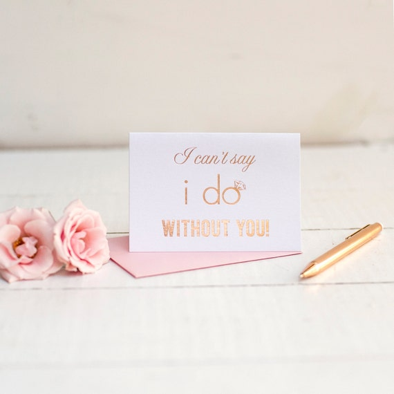 I Can't Say I Do Without You Will You Be My Bridesmaid card with rose gold foil maid of honor honour proposal gift box bridal party cards