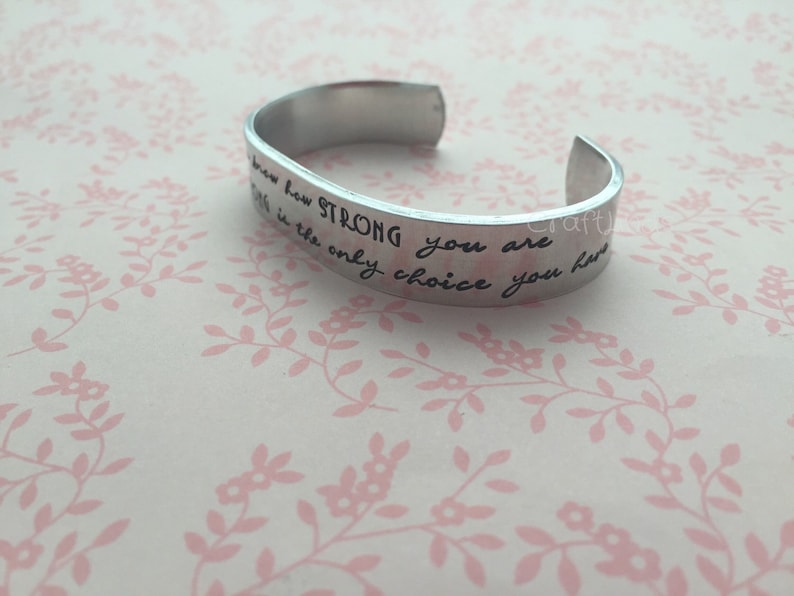Hand Stamped cuff You never know how strong you are until being strong is the only choice you have Semi colon custom