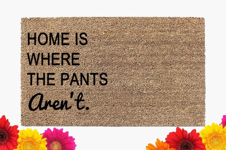 Home Is Where the Pants Aren't Doormat  Funny Door Mat  image 0