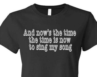 And Now's The TIME The Time Is NOW To SING My Song - Ladies Babydoll T-shirt