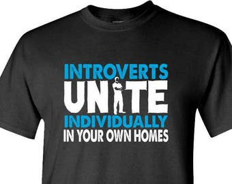 INTROVERTS Unite INDIVIDUALLY In Your Own HOMES - t-shirt short or long sleeve your choice! all sizes many colors